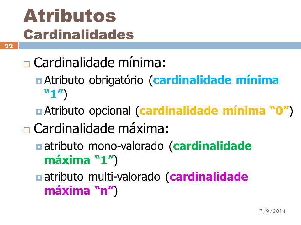 """Atributos Cardinalidades 7/9/2014 22  Cardinalidade mínima:  Atributo obrigatório (cardinalidade mínima """"1"""")  Atributo opcional (cardinalidade míni"""