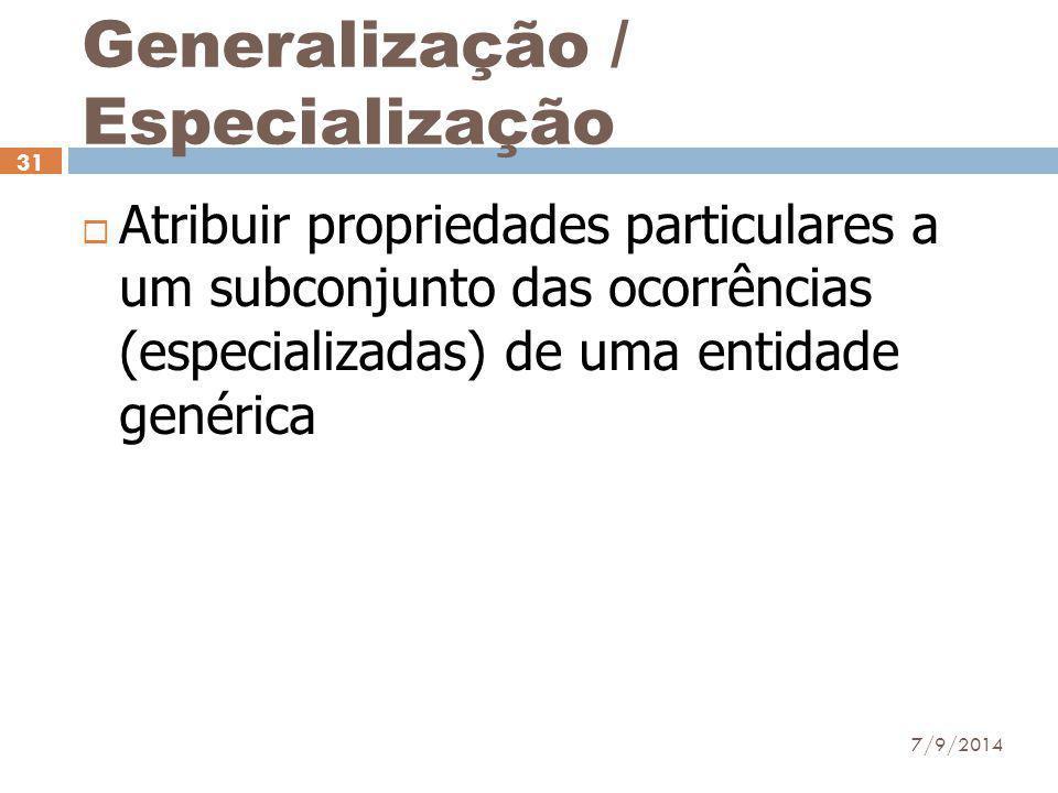 Generalização / Especialização  Atribuir propriedades particulares a um subconjunto das ocorrências (especializadas) de uma entidade genérica 7/9/201