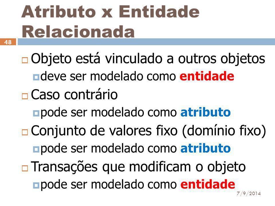 Atributo x Entidade Relacionada  Objeto está vinculado a outros objetos  deve ser modelado como entidade  Caso contrário  pode ser modelado como a