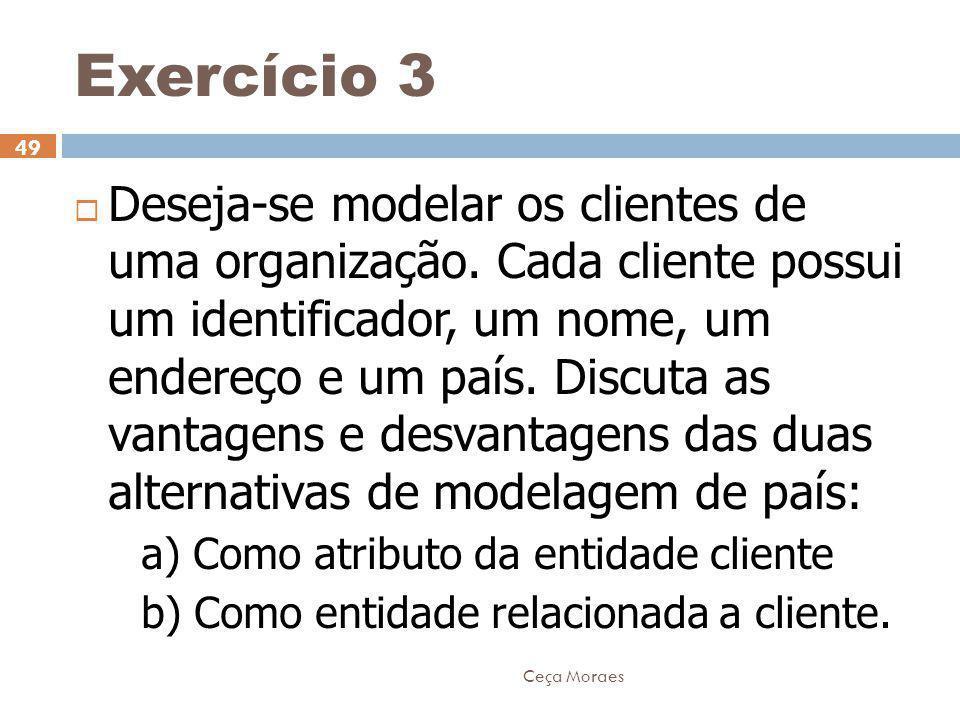 Ceça Moraes 49  Deseja-se modelar os clientes de uma organização. Cada cliente possui um identificador, um nome, um endereço e um país. Discuta as va