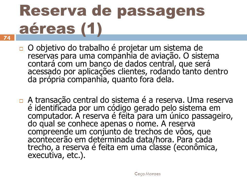 Ceça Moraes 74  O objetivo do trabalho é projetar um sistema de reservas para uma companhia de aviação. O sistema contará com um banco de dados centr
