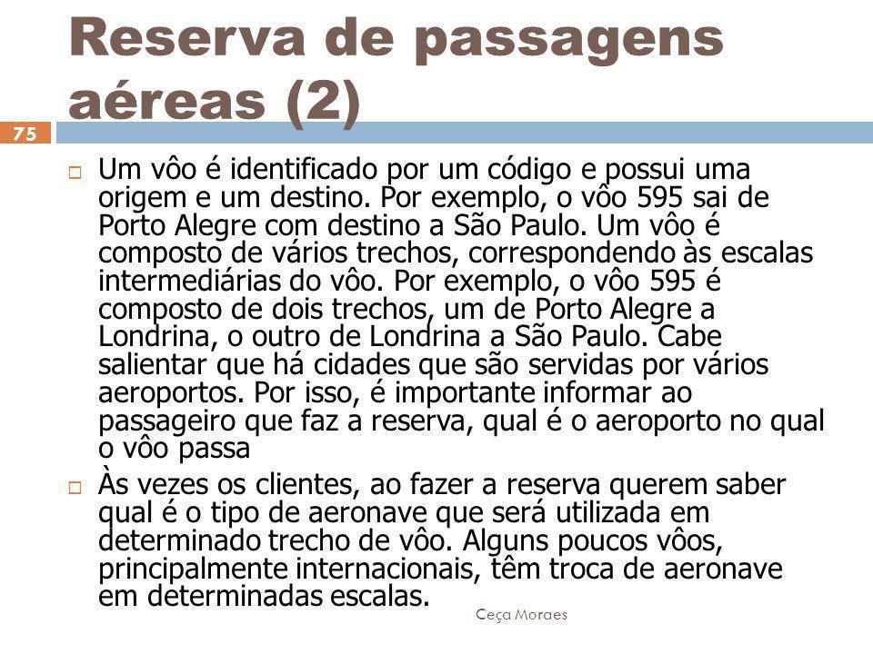 Ceça Moraes 75 Reserva de passagens aéreas (2)  Um vôo é identificado por um código e possui uma origem e um destino. Por exemplo, o vôo 595 sai de P