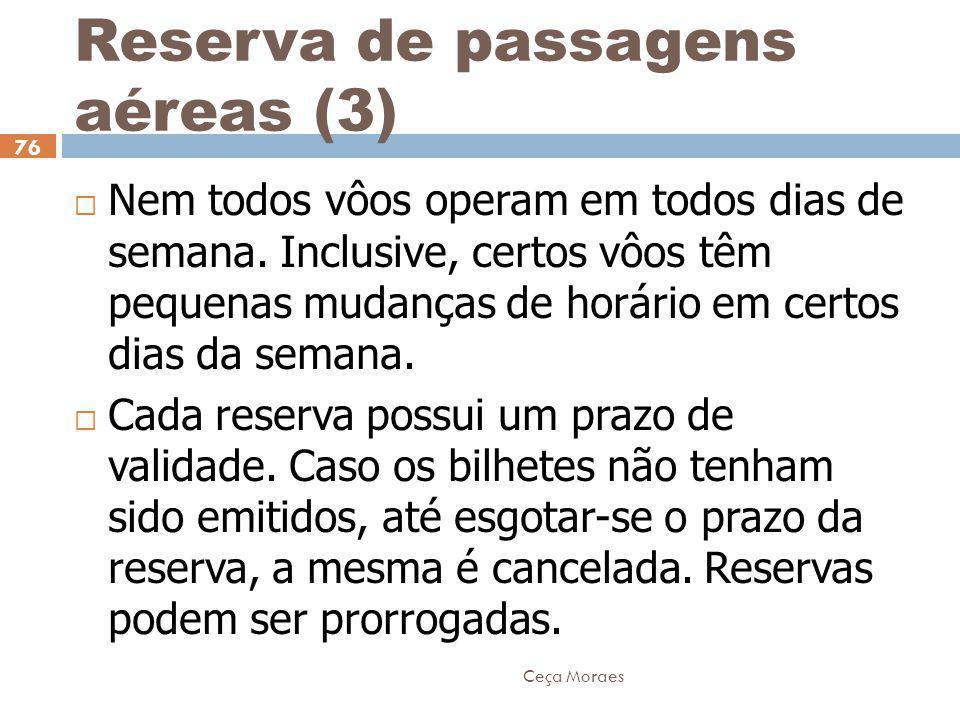 Ceça Moraes 76  Nem todos vôos operam em todos dias de semana. Inclusive, certos vôos têm pequenas mudanças de horário em certos dias da semana.  Ca