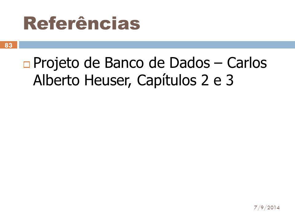 Referências  Projeto de Banco de Dados – Carlos Alberto Heuser, Capítulos 2 e 3 7/9/2014 83