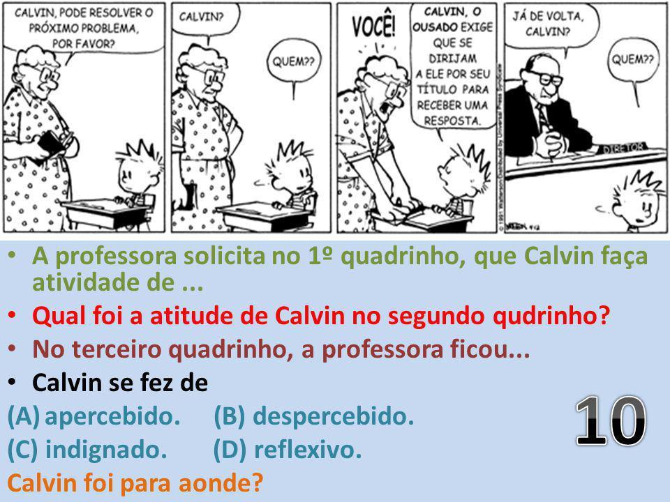 A professora solicita no 1º quadrinho, que Calvin faça atividade de... Qual foi a atitude de Calvin no segundo qudrinho? No terceiro quadrinho, a prof