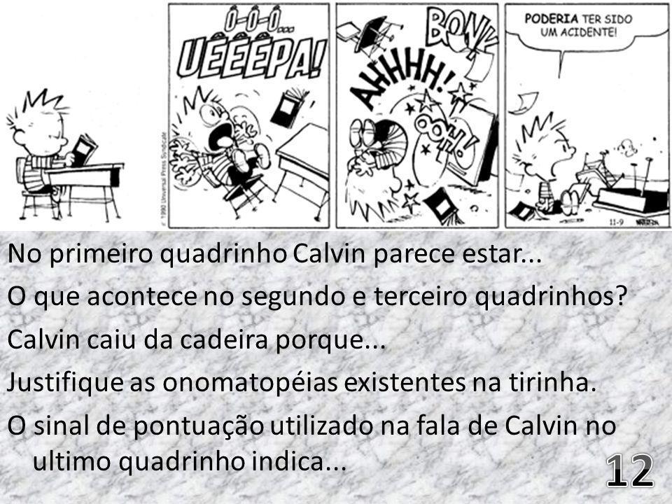 No primeiro quadrinho Calvin parece estar... O que acontece no segundo e terceiro quadrinhos? Calvin caiu da cadeira porque... Justifique as onomatopé