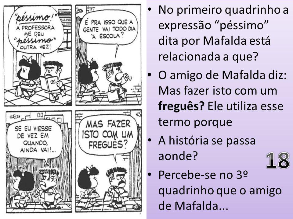 """No primeiro quadrinho a expressão """"péssimo"""" dita por Mafalda está relacionada a que? O amigo de Mafalda diz: Mas fazer isto com um freguês? Ele utiliz"""