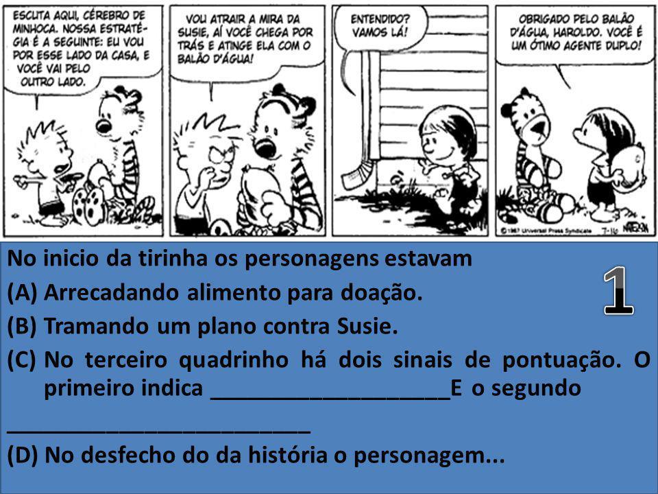 No primeiro quadrinho Calvin parece estar...O que acontece no segundo e terceiro quadrinhos.