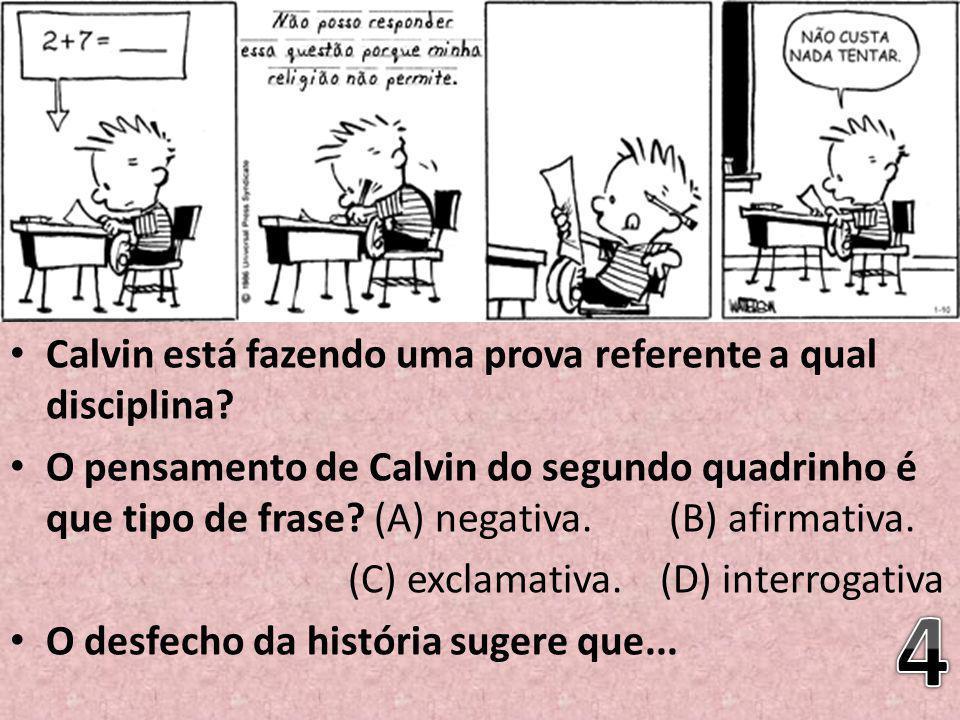 Calvin está fazendo uma prova referente a qual disciplina? O pensamento de Calvin do segundo quadrinho é que tipo de frase? (A) negativa. (B) afirmati