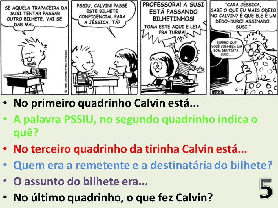 No primeiro quadrinho Calvin está... A palavra PSSIU, no segundo quadrinho indica o quê? No terceiro quadrinho da tirinha Calvin está... Quem era a re