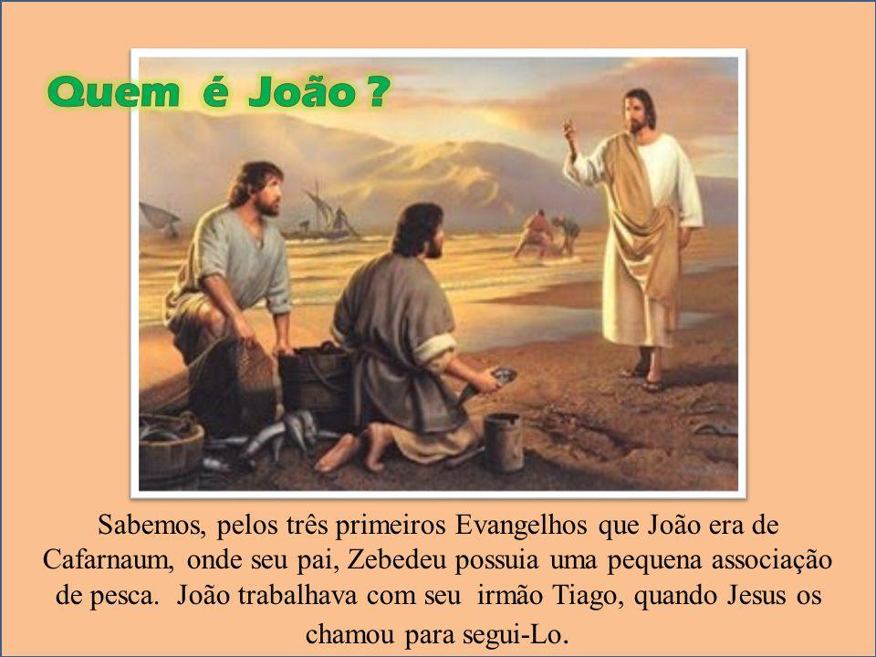 Sabemos, pelos três primeiros Evangelhos que João era de Cafarnaum, onde seu pai, Zebedeu possuia uma pequena associação de pesca. João trabalhava com