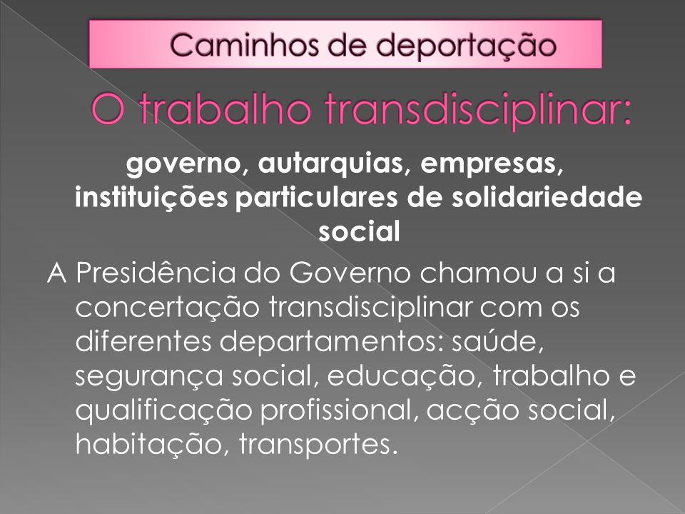 governo, autarquias, empresas, instituições particulares de solidariedade social A Presidência do Governo chamou a si a concertação transdisciplinar c