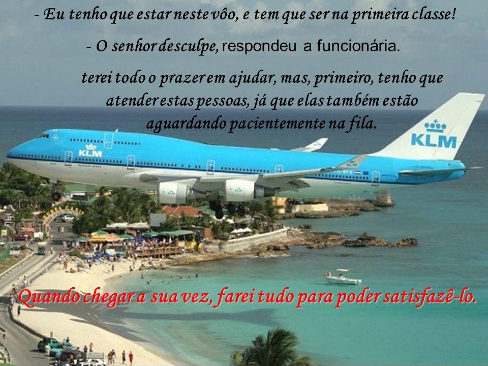 Tratamento especial (autor desconhecido ) Foi cancelado um vôo lotado de uma companhia aérea.