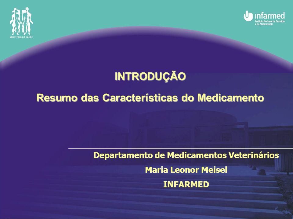 Departamento de Medicamentos Veterinários Maria Leonor Meisel INFARMED INTRODUÇÃO Resumo das Características do Medicamento