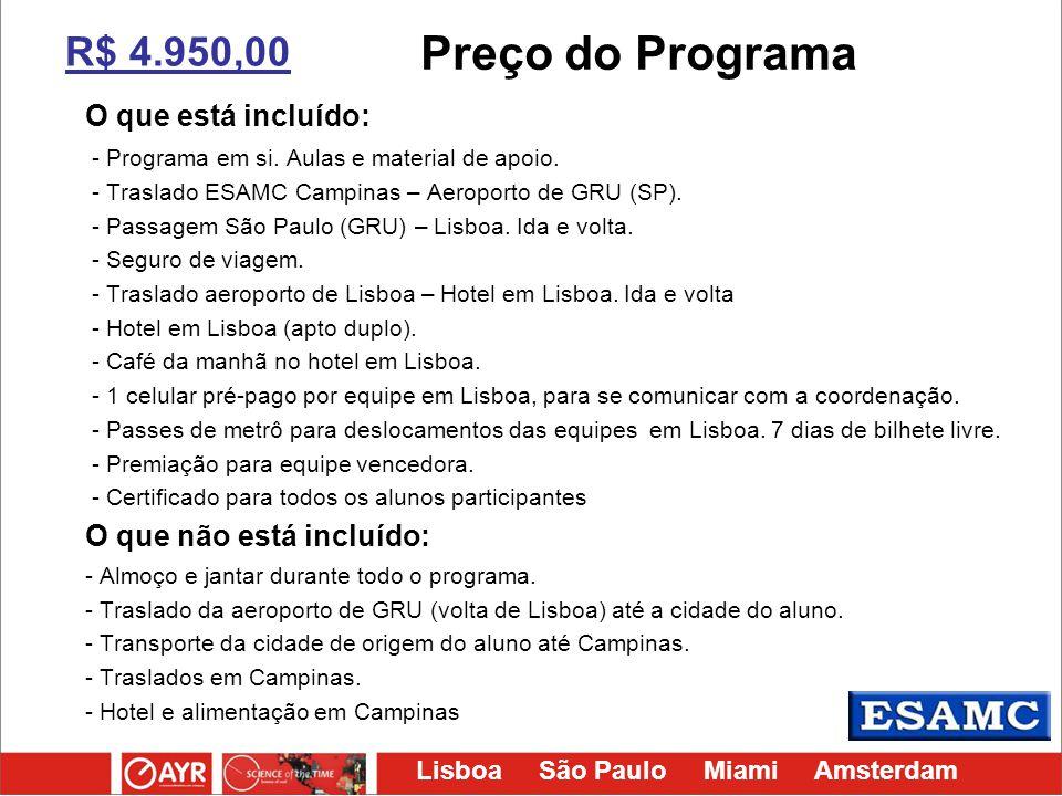 Lisboa São Paulo Miami Amsterdam R$ 4.950,00 O que está incluído: - Programa em si. Aulas e material de apoio. - Traslado ESAMC Campinas – Aeroporto d
