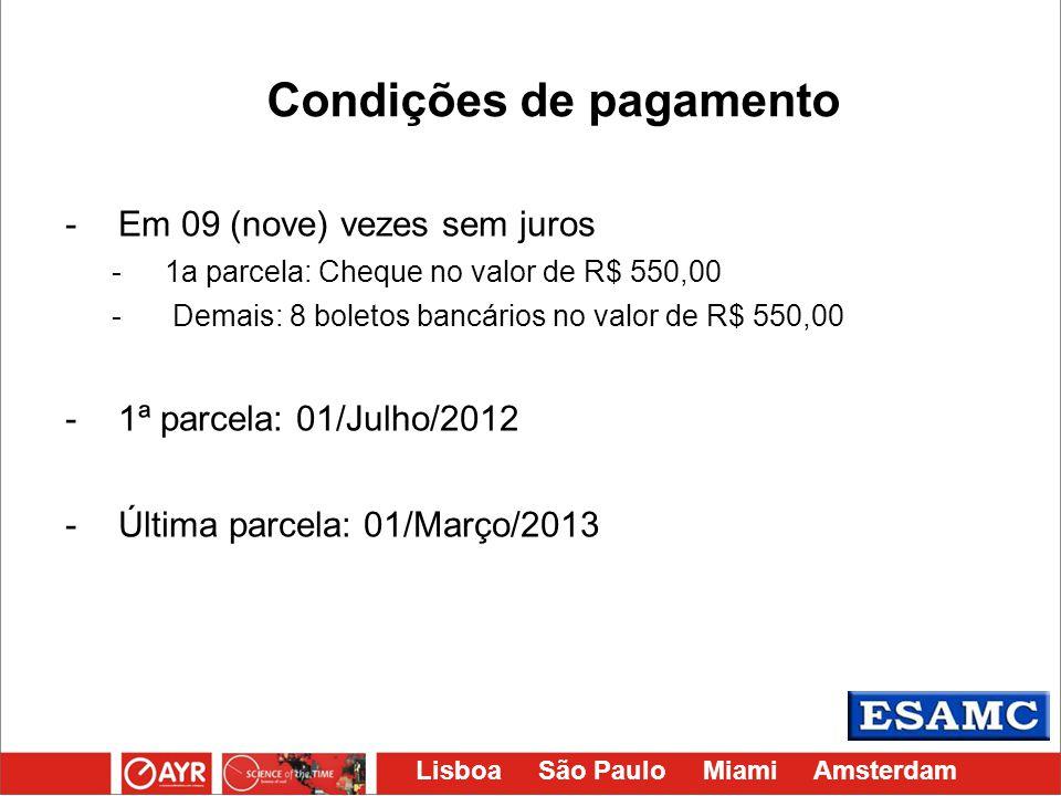 Lisboa São Paulo Miami Amsterdam -Em 09 (nove) vezes sem juros -1a parcela: Cheque no valor de R$ 550,00 - Demais: 8 boletos bancários no valor de R$