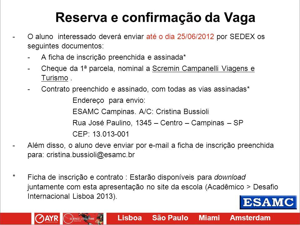 Lisboa São Paulo Miami Amsterdam -O aluno interessado deverá enviar até o dia 25/06/2012 por SEDEX os seguintes documentos: -A ficha de inscrição pree