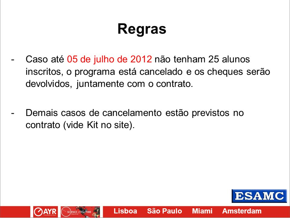Lisboa São Paulo Miami Amsterdam -Caso até 05 de julho de 2012 não tenham 25 alunos inscritos, o programa está cancelado e os cheques serão devolvidos