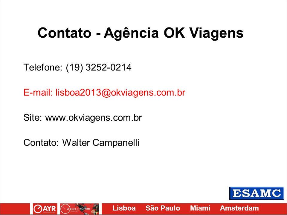 Lisboa São Paulo Miami Amsterdam Telefone: (19) 3252-0214 E-mail: lisboa2013@okviagens.com.br Site: www.okviagens.com.br Contato: Walter Campanelli Co