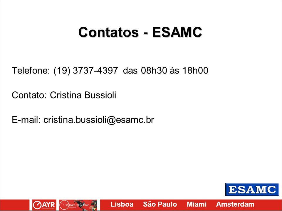 Lisboa São Paulo Miami Amsterdam Telefone: (19) 3737-4397 das 08h30 às 18h00 Contato: Cristina Bussioli E-mail: cristina.bussioli@esamc.br Contatos -