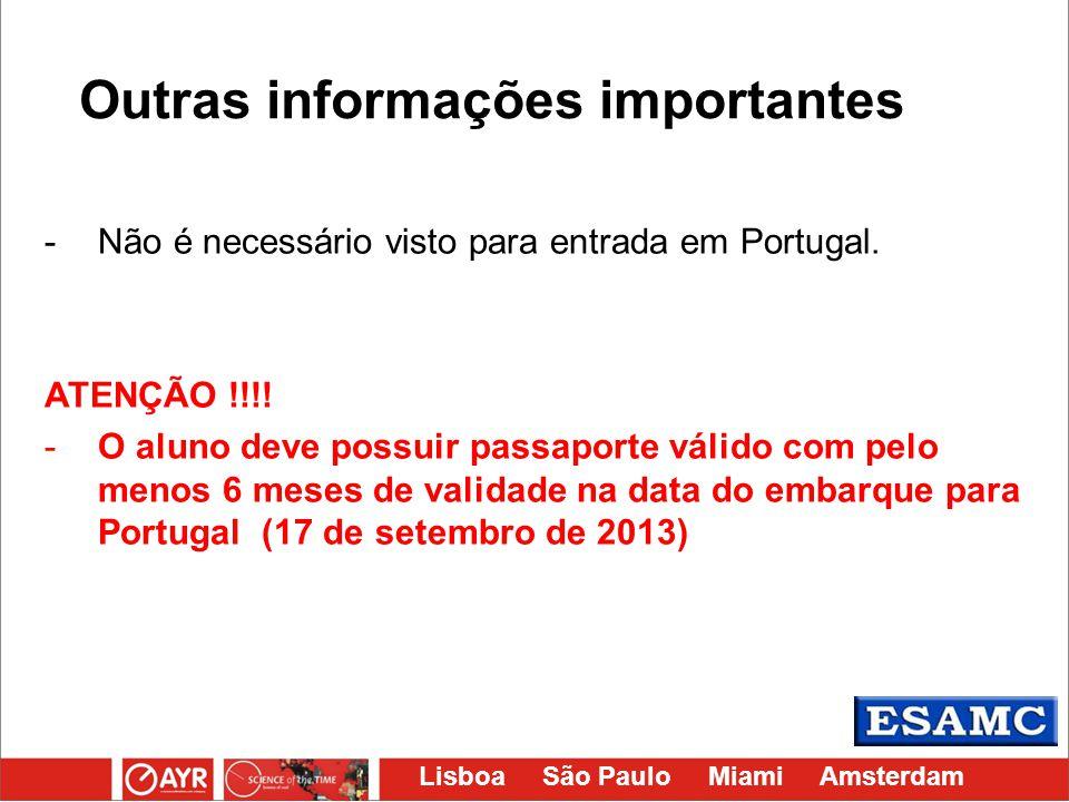 Lisboa São Paulo Miami Amsterdam -Não é necessário visto para entrada em Portugal. ATENÇÃO !!!! -O aluno deve possuir passaporte válido com pelo menos