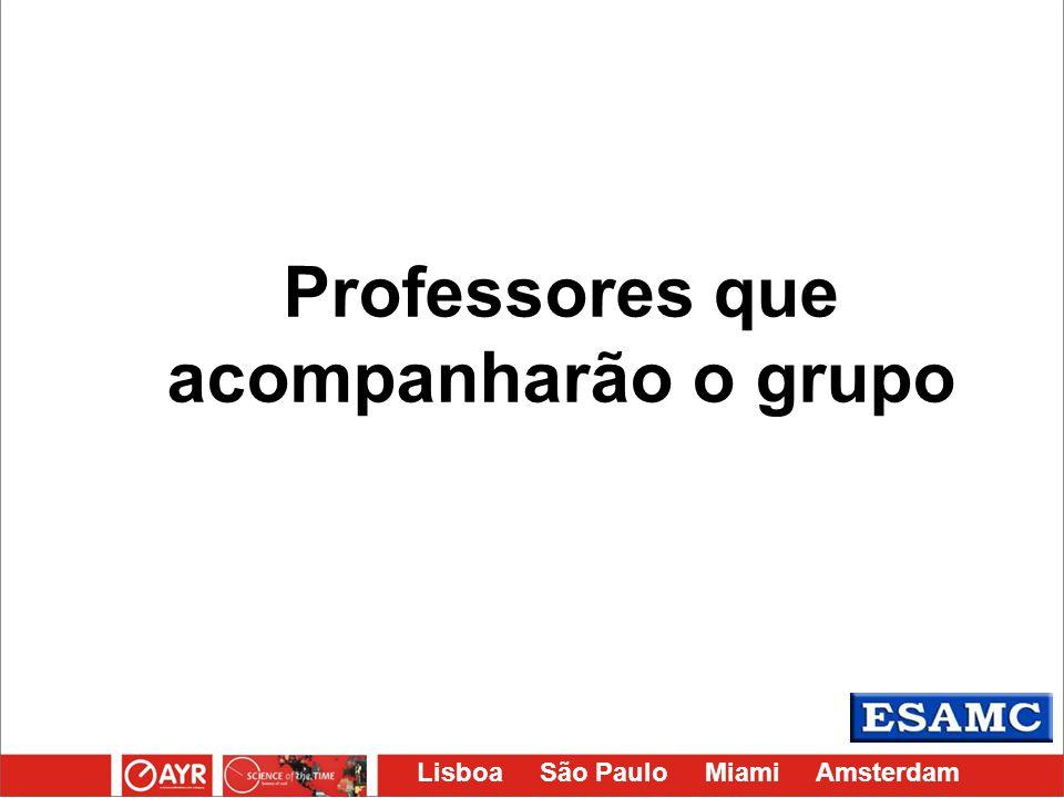 Lisboa São Paulo Miami Amsterdam Professores que acompanharão o grupo