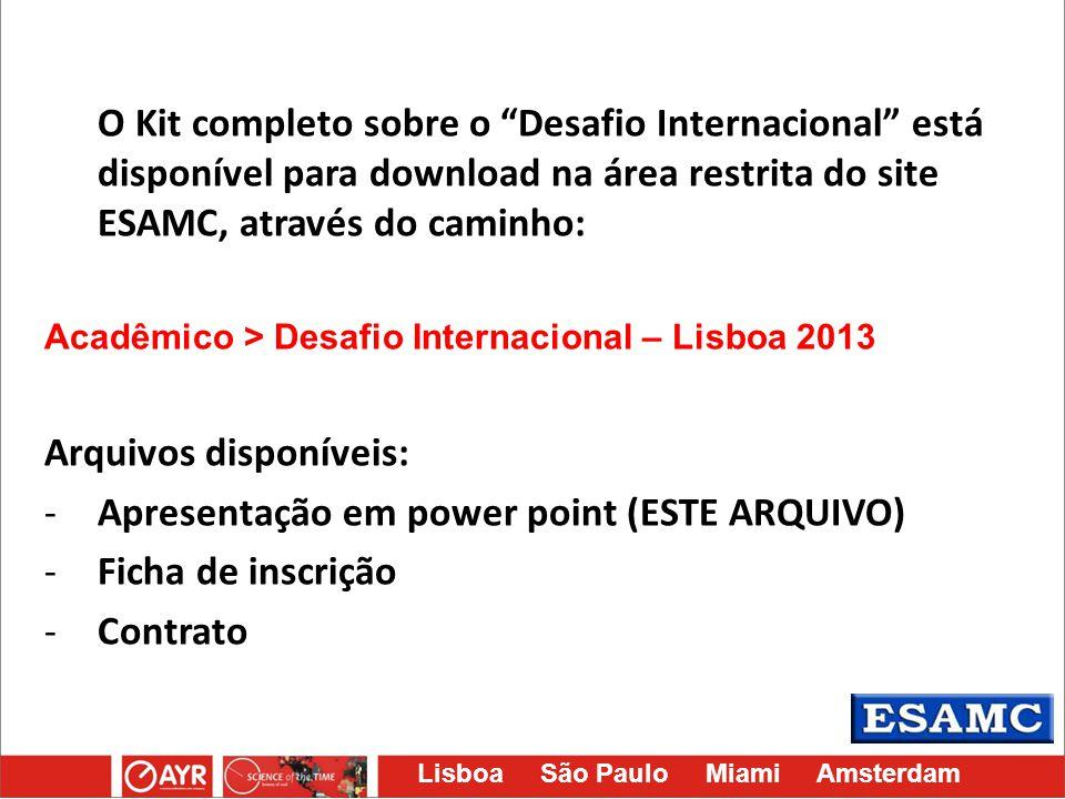 """Lisboa São Paulo Miami Amsterdam O Kit completo sobre o """"Desafio Internacional"""" está disponível para download na área restrita do site ESAMC, através"""