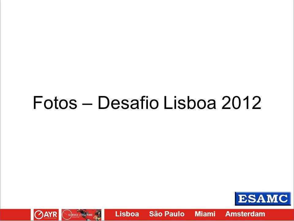 Lisboa São Paulo Miami Amsterdam Fotos – Desafio Lisboa 2012