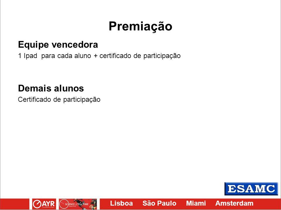 Lisboa São Paulo Miami Amsterdam Premiação Equipe vencedora 1 Ipad para cada aluno + certificado de participação Demais alunos Certificado de particip