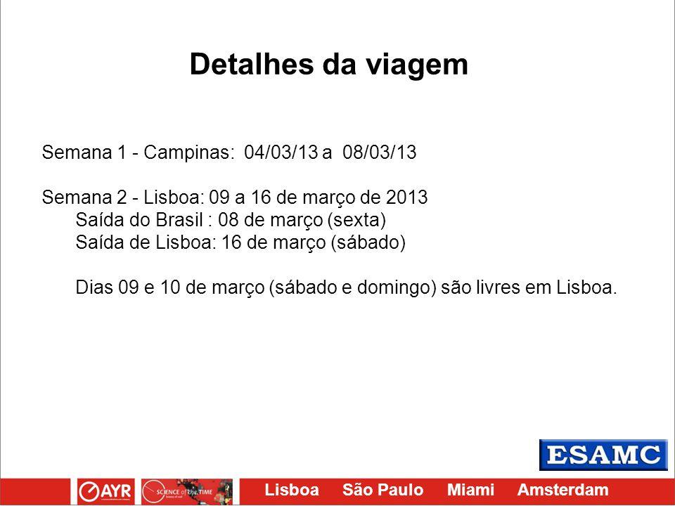 Lisboa São Paulo Miami Amsterdam Semana 1 - Campinas: 04/03/13 a 08/03/13 Semana 2 - Lisboa: 09 a 16 de março de 2013 Saída do Brasil : 08 de março (s