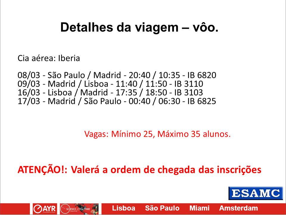 Lisboa São Paulo Miami Amsterdam Cia aérea: Iberia 08/03 - São Paulo / Madrid - 20:40 / 10:35 - IB 6820 09/03 - Madrid / Lisboa - 11:40 / 11:50 - IB 3