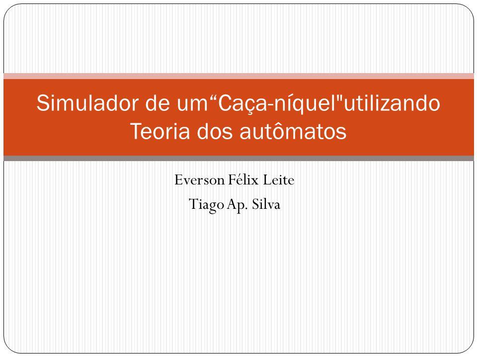 Everson Félix Leite Tiago Ap. Silva Simulador de um Caça-níquel utilizando Teoria dos autômatos