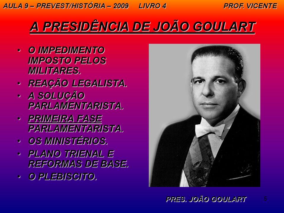 5 A PRESIDÊNCIA DE JOÃO GOULART O IMPEDIMENTO IMPOSTO PELOS MILITARES.O IMPEDIMENTO IMPOSTO PELOS MILITARES. REAÇÃO LEGALISTA.REAÇÃO LEGALISTA. A SOLU