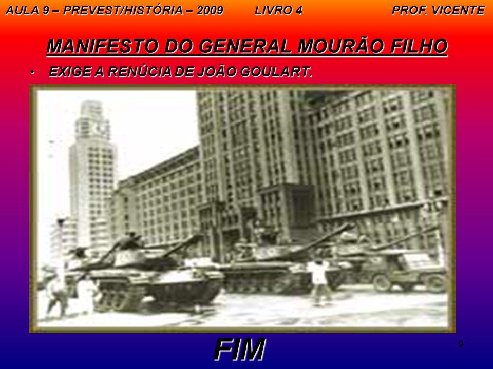 9 MANIFESTO DO GENERAL MOURÃO FILHO EXIGE A RENÚCIA DE JOÃO GOULART.EXIGE A RENÚCIA DE JOÃO GOULART. AULA 9 – PREVEST/HISTÓRIA – 2009 LIVRO 4 PROF. VI