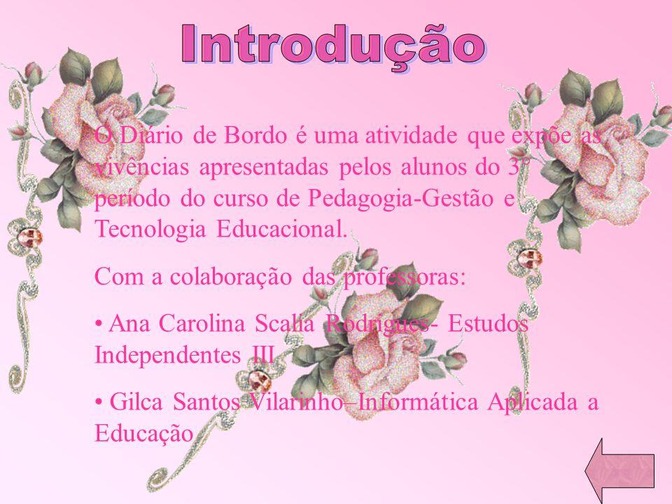 O Diário de Bordo é uma atividade que expõe as vivências apresentadas pelos alunos do 3° período do curso de Pedagogia-Gestão e Tecnologia Educacional