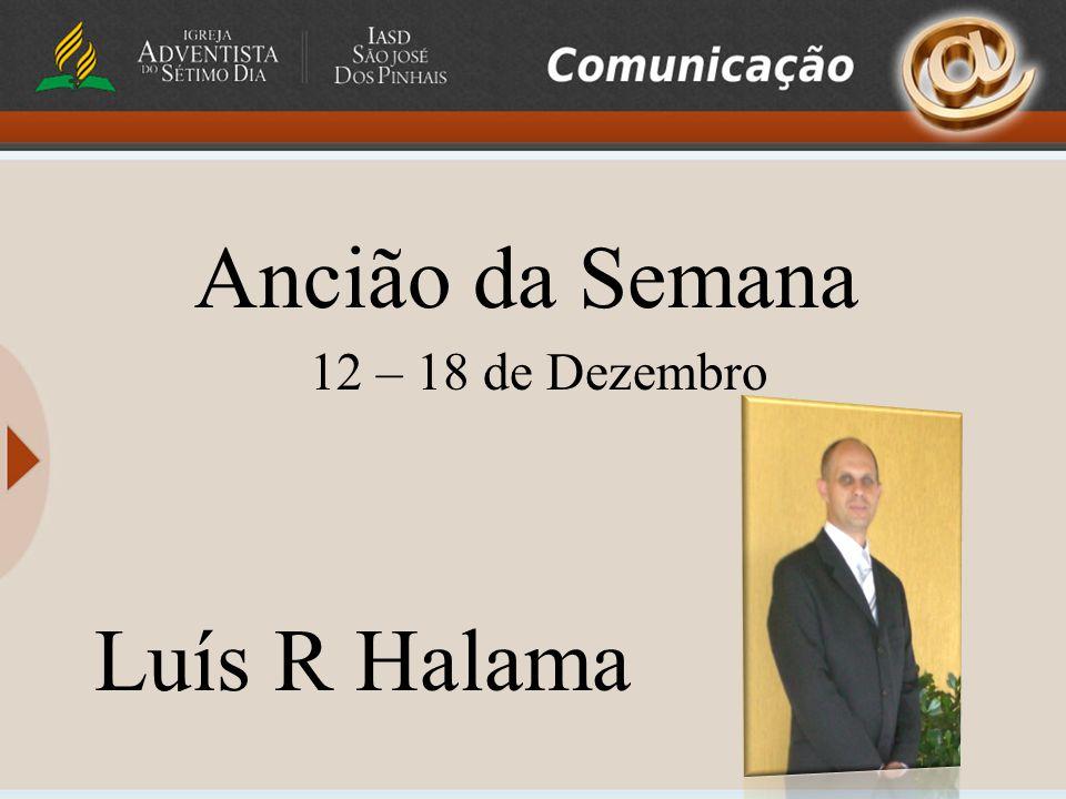 Ancião da Semana 12 – 18 de Dezembro Luís R Halama