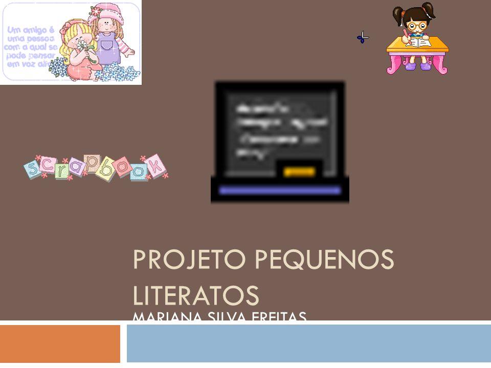 PROJETO PEQUENOS LITERATOS MARIANA SILVA FREITAS