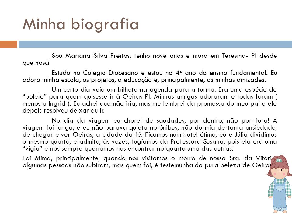 Minha biografia Sou Mariana Silva Freitas, tenho nove anos e moro em Teresina- PI desde que nasci. Estudo no Colégio Diocesano e estou no 4 ano do ens