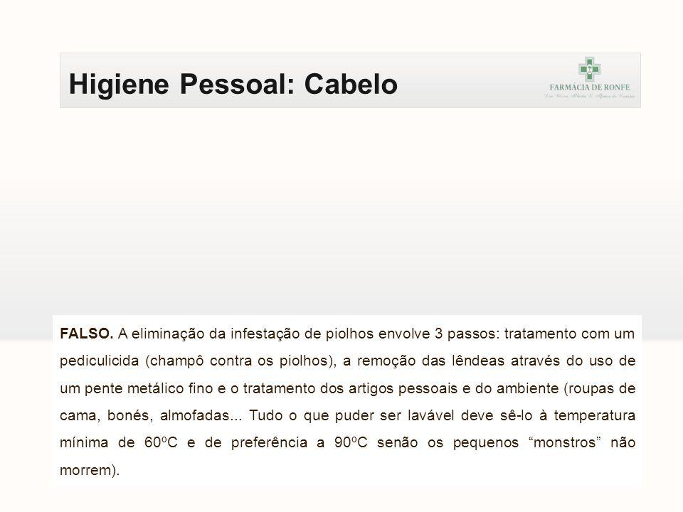 Higiene Pessoal: Cabelo FALSO. A eliminação da infestação de piolhos envolve 3 passos: tratamento com um pediculicida (champô contra os piolhos), a re
