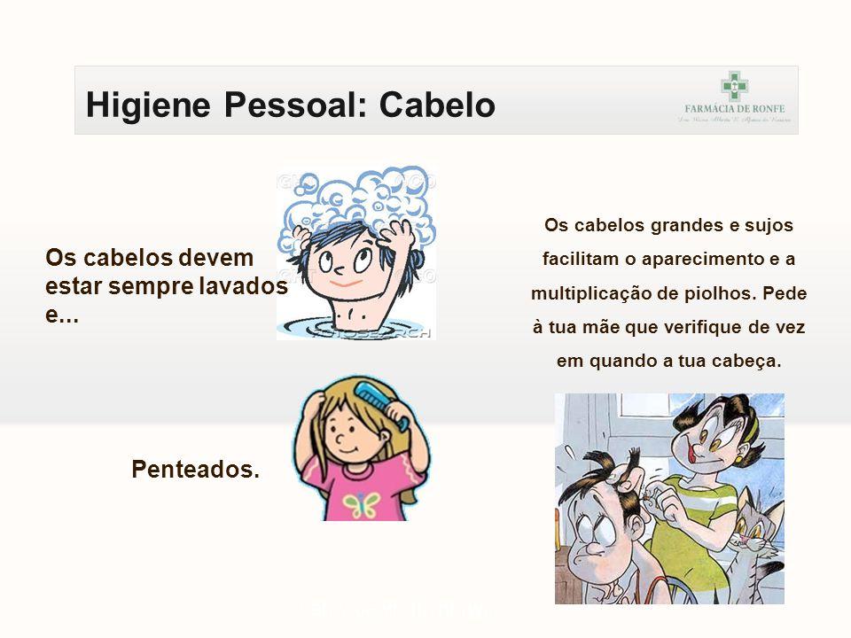 Higiene Pessoal: Cabelo Os piolhos conseguem saltar como pulgas.