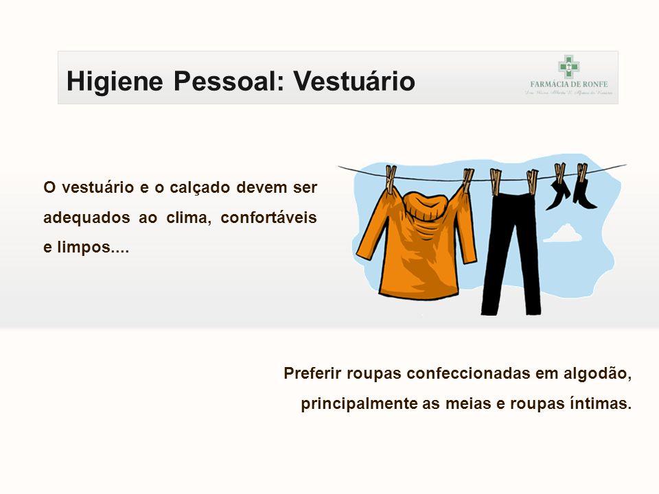 Higiene Pessoal: Vestuário O vestuário e o calçado devem ser adequados ao clima, confortáveis e limpos.... Preferir roupas confeccionadas em algodão,