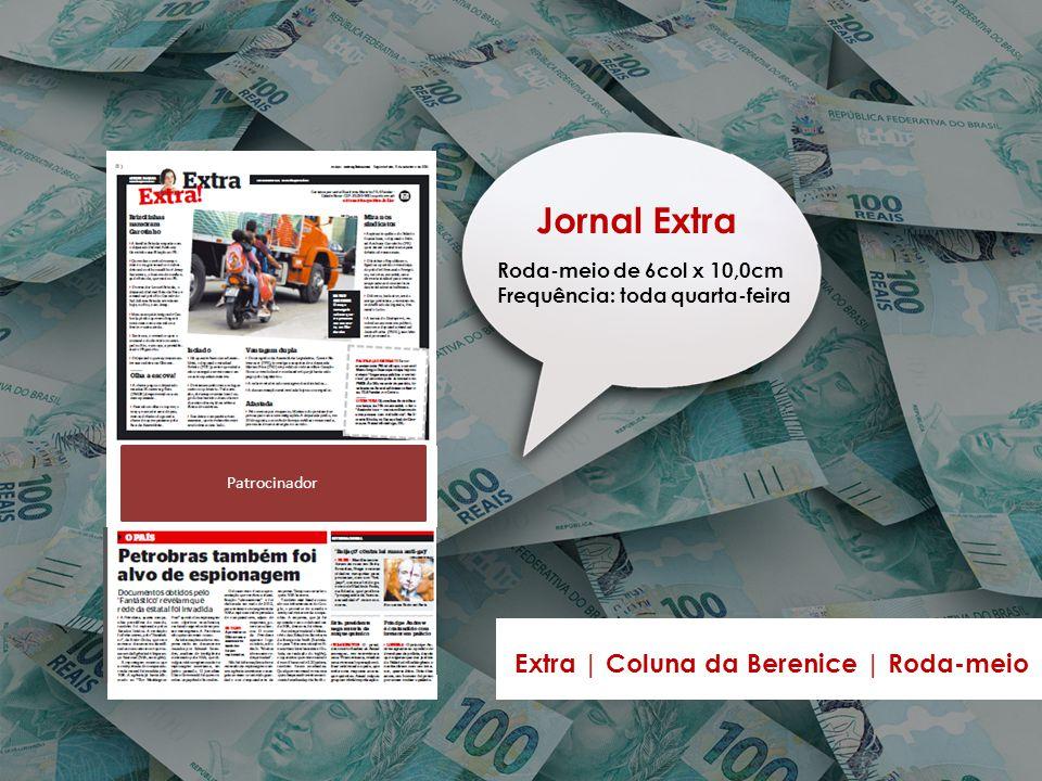 Extra | Coluna da Berenice | Roda-meio Patrocinador Jornal Extra Roda-meio de 6col x 10,0cm Frequência: toda quarta-feira