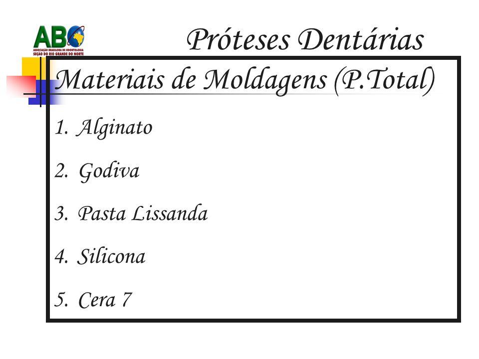 Próteses Dentárias Materiais de Moldagens (P.Total) 1.Alginato 2.Godiva 3.Pasta Lissanda 4.Silicona 5.Cera 7