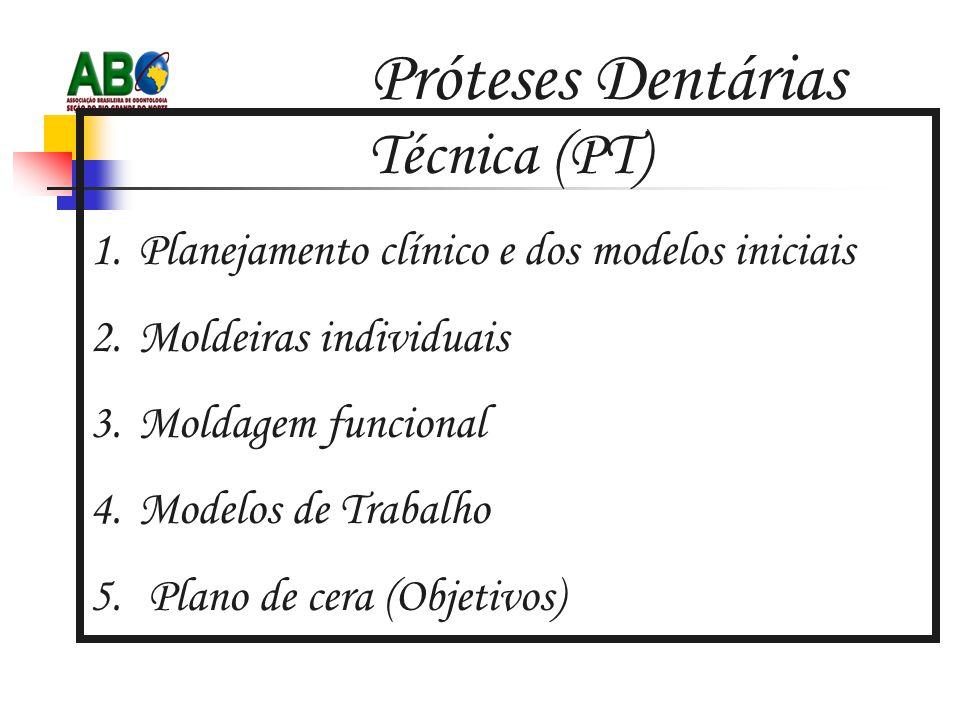 Próteses Dentárias Técnica (PT) 1.Planejamento clínico e dos modelos iniciais 2.Moldeiras individuais 3.Moldagem funcional 4.Modelos de Trabalho 5.