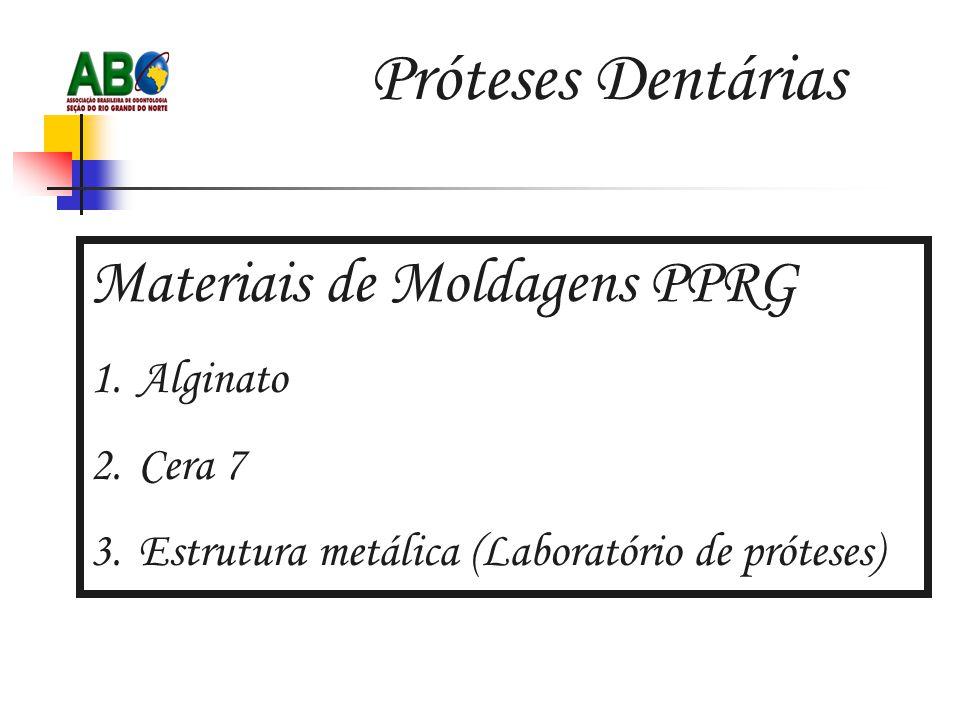 Próteses Dentárias Materiais de Moldagens PPRG 1.Alginato 2.Cera 7 3.Estrutura metálica (Laboratório de próteses)