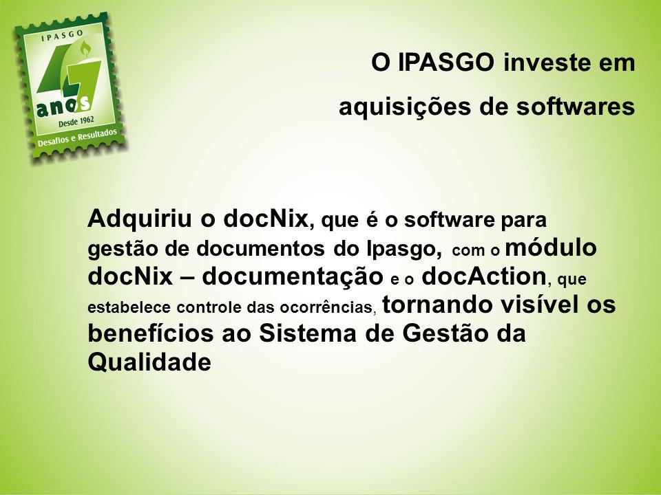 O IPASGO investe em aquisições de softwares Adquiriu o docNix, que é o software para gestão de documentos do Ipasgo, com o módulo docNix – documentação e o docAction, que estabelece controle das ocorrências, tornando visível os benefícios ao Sistema de Gestão da Qualidade