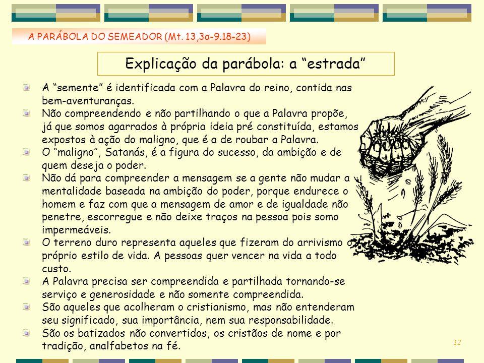 """Explicação da parábola: a """"estrada"""" A PARÁBOLA DO SEMEADOR (Mt. 13,3a-9.18-23) A """"semente"""" é identificada com a Palavra do reino, contida nas bem-aven"""