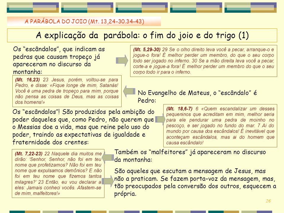 """A PARÁBOLA DO JOIO (Mt. 13,24-30.34-43) Os """"escândalos"""", que indicam as pedras que causam tropeço já apareceram no discurso da montanha: A explicação"""