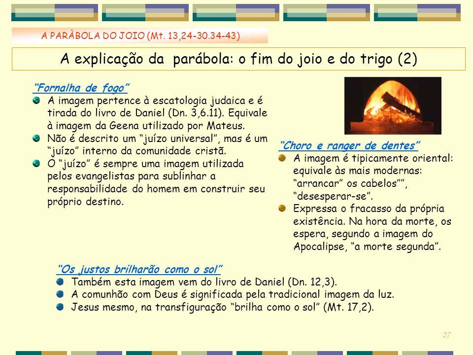"""A PARÀBOLA DO JOIO (Mt. 13,24-30.34-43) """"Fornalha de fogo"""" A imagem pertence à escatologia judaica e é tirada do livro de Daniel (Dn. 3,6.11). Equival"""