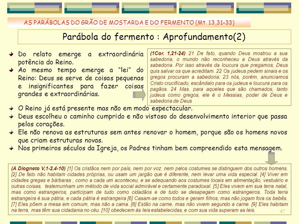 AS PARÁBOLAS DO GRÃO DE MOSTARDA E DO FERMENTO (Mt. 13,31-33) Parábola do fermento : Aprofundamento(2) Do relato emerge a extraordinária potência do R